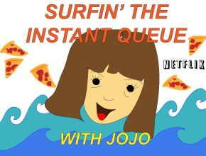 Surfin' the Instant Queue with Jojo